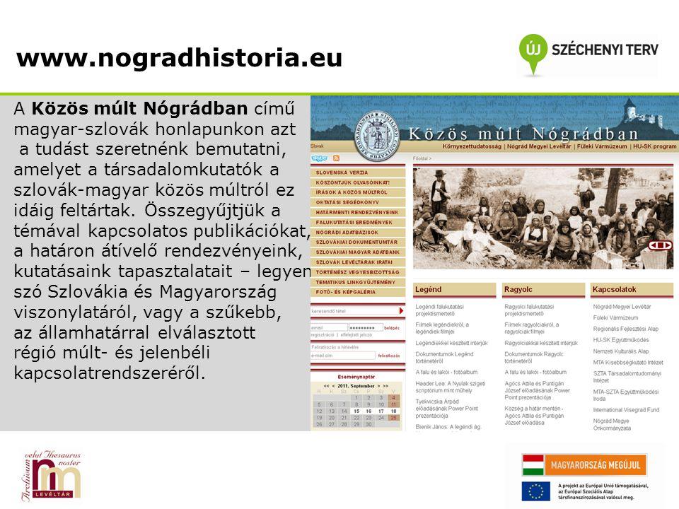 www.nogradhistoria.eu A Közös múlt Nógrádban című magyar-szlovák honlapunkon azt a tudást szeretnénk bemutatni, amelyet a társadalomkutatók a szlovák-magyar közös múltról ez idáig feltártak.