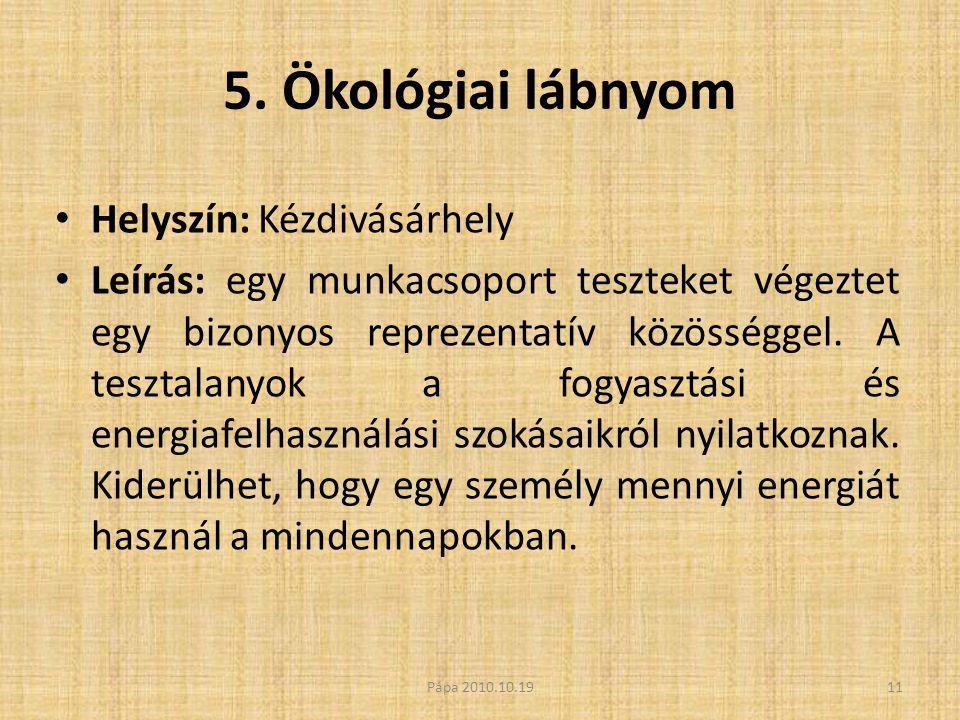5. Ökológiai lábnyom • Helyszín: Kézdivásárhely • Leírás: egy munkacsoport teszteket végeztet egy bizonyos reprezentatív közösséggel. A tesztalanyok a
