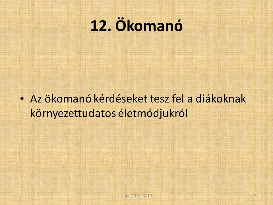 12. Ökomanó • Az ökomanó kérdéseket tesz fel a diákoknak környezettudatos életmódjukról 23Pápa 2010.10.19