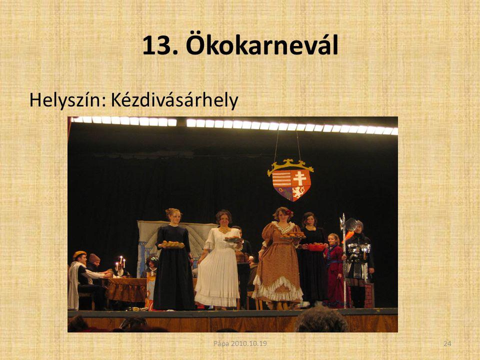 13. Ökokarnevál Helyszín: Kézdivásárhely 24Pápa 2010.10.19