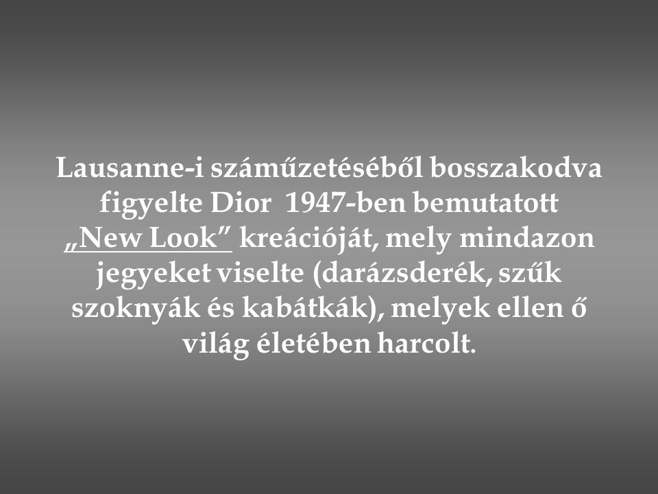 """Lausanne-i száműzetéséből bosszakodva figyelte Dior 1947-ben bemutatott """"New Look"""" kreációját, mely mindazon jegyeket viselte (darázsderék, szűk szokn"""