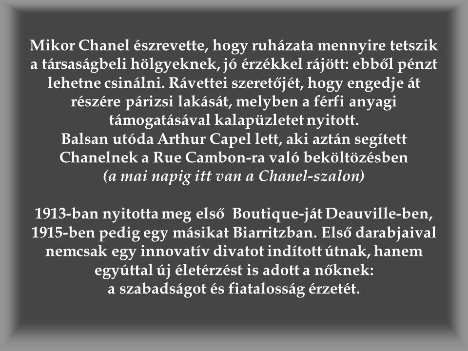 Mikor Chanel észrevette, hogy ruházata mennyire tetszik a társaságbeli hölgyeknek, jó érzékkel rájött: ebből pénzt lehetne csinálni. Rávettei szeretőj