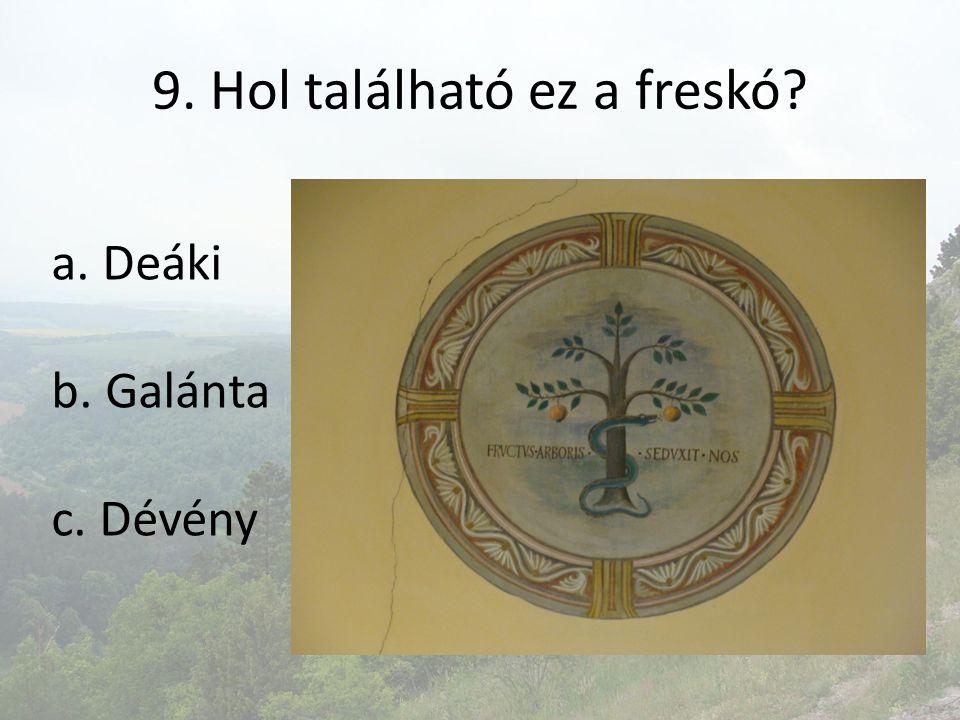 9. Hol található ez a freskó? a. Deáki b. Galánta c. Dévény