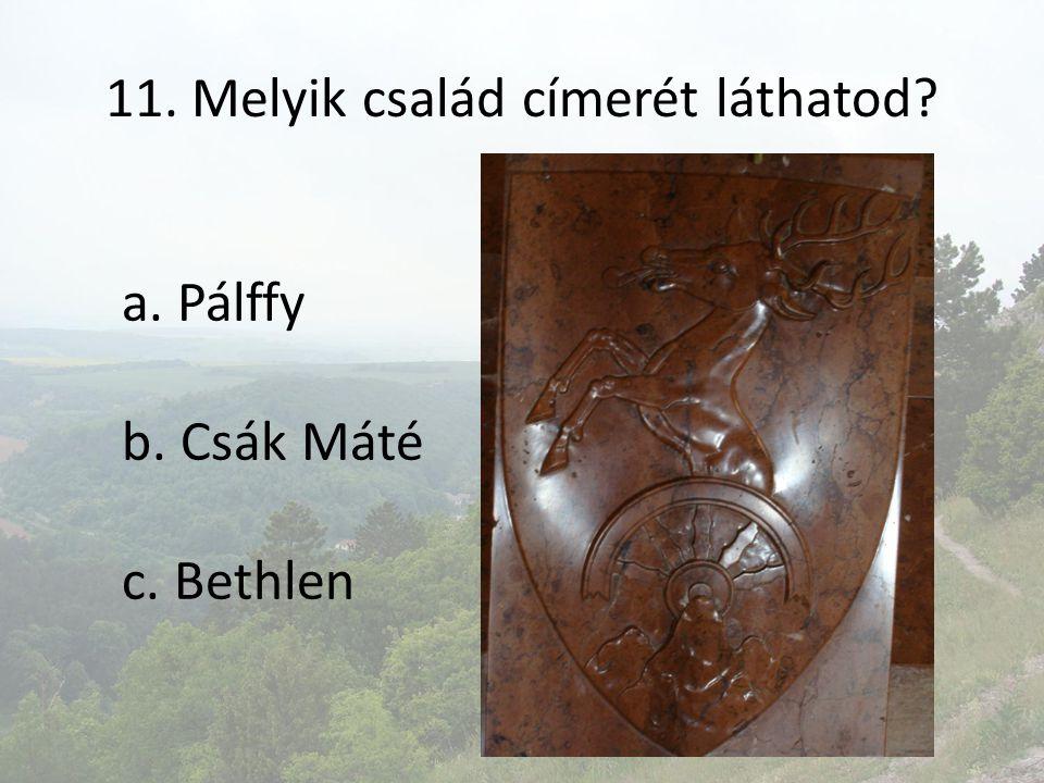 11. Melyik család címerét láthatod? a. Pálffy b. Csák Máté c. Bethlen