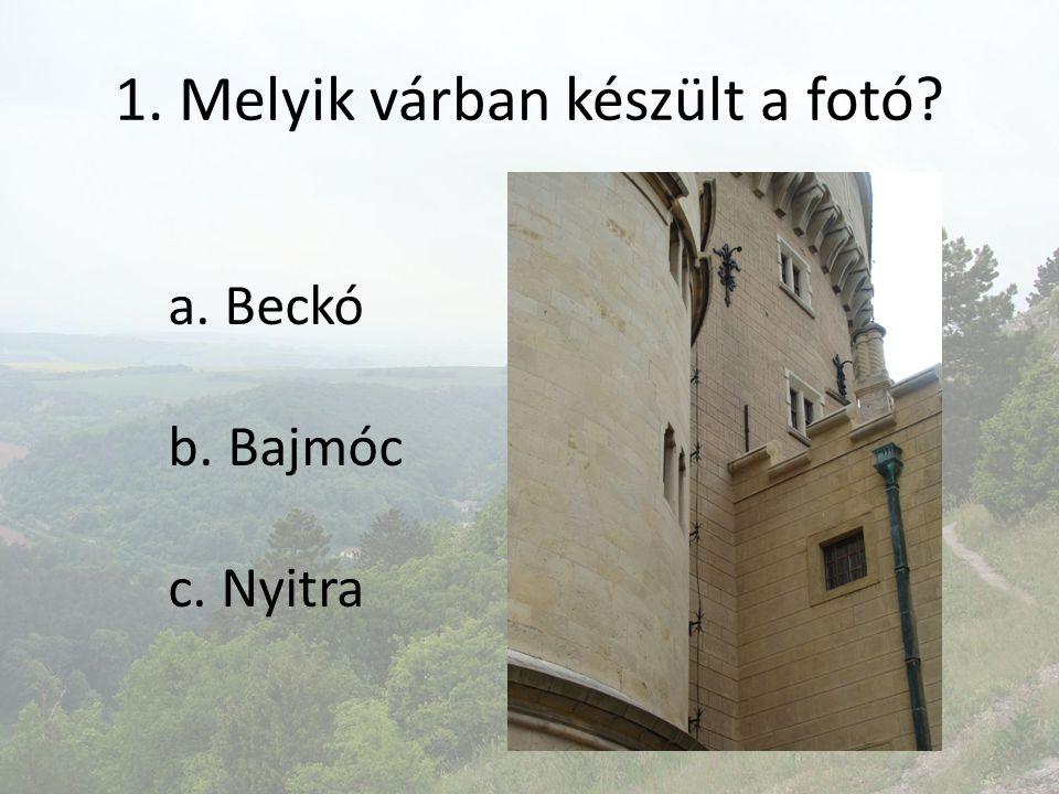 1. Melyik várban készült a fotó? a. Beckó b. Bajmóc c. Nyitra