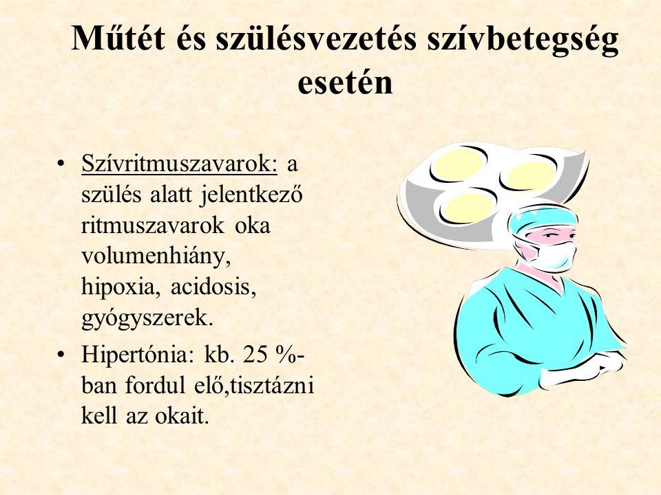 Műtét és szülésvezetés szívbetegség esetén •Szívritmuszavarok: a szülés alatt jelentkező ritmuszavarok oka volumenhiány, hipoxia, acidosis, gyógyszere