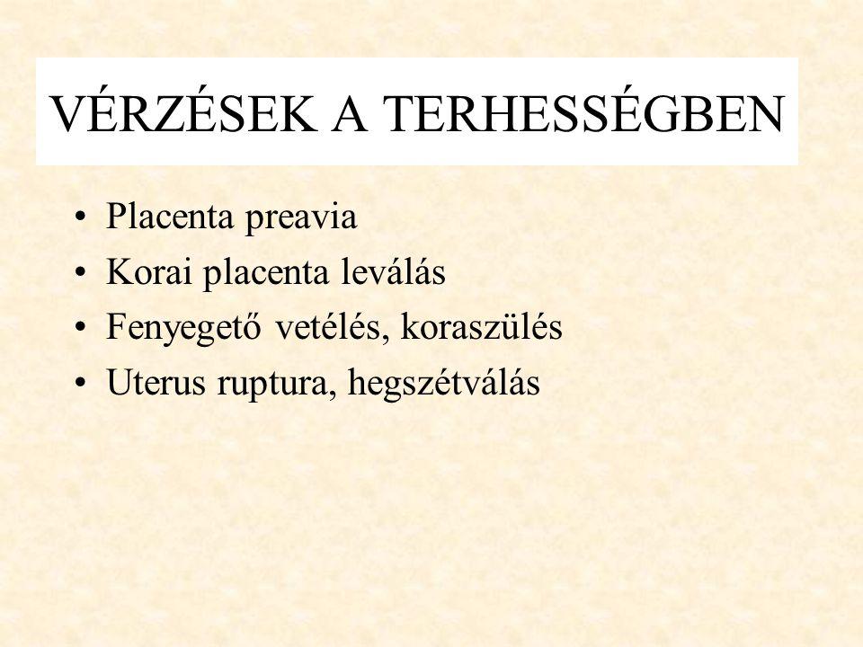VÉRZÉSEK A TERHESSÉGBEN •Placenta preavia •Korai placenta leválás •Fenyegető vetélés, koraszülés •Uterus ruptura, hegszétválás