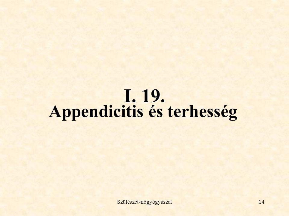 Szülészet-nőgyógyászat14 I. 19. Appendicitis és terhesség