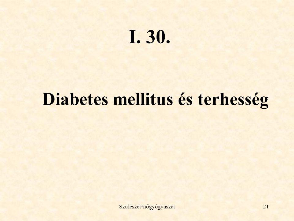 Szülészet-nőgyógyászat21 I. 30. Diabetes mellitus és terhesség