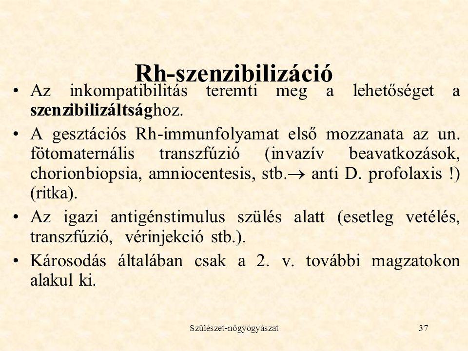 Szülészet-nőgyógyászat37 Rh-szenzibilizáció •Az inkompatibilitás teremti meg a lehetőséget a szenzibilizáltsághoz. •A gesztációs Rh-immunfolyamat első