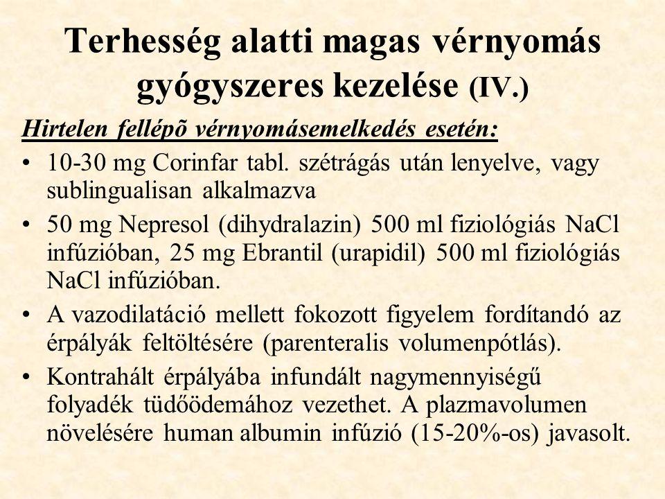 Terhesség alatti magas vérnyomás gyógyszeres kezelése (IV.) Hirtelen fellépõ vérnyomásemelkedés esetén: •10-30 mg Corinfar tabl. szétrágás után lenyel