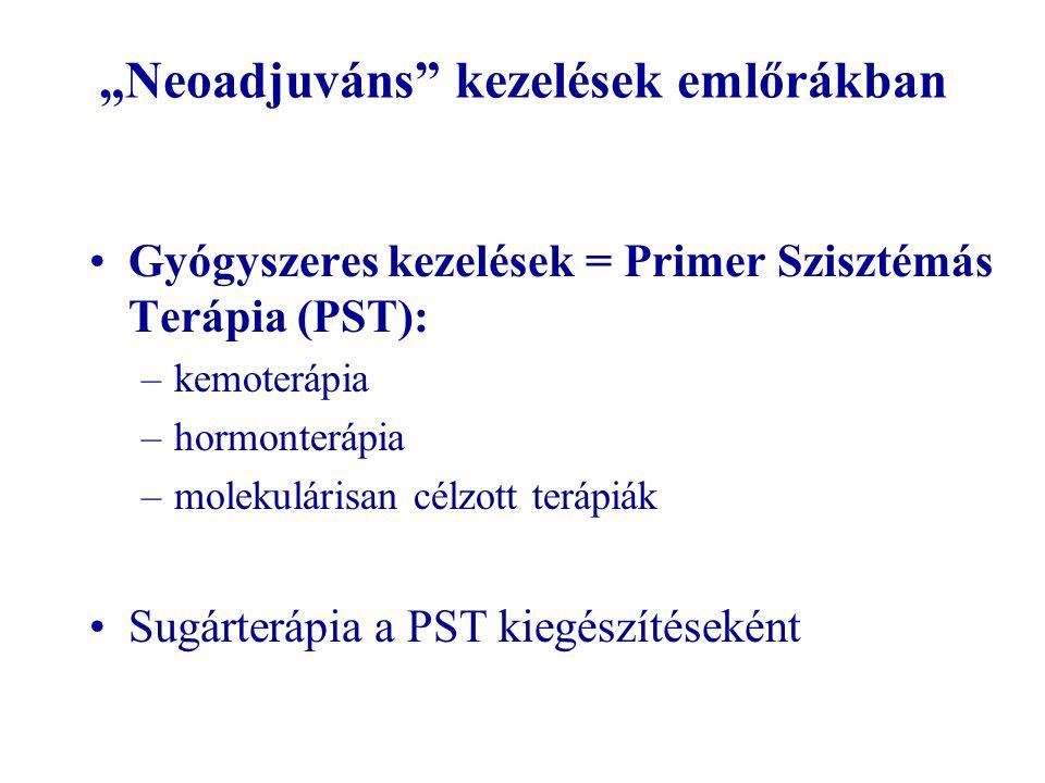 """""""Neoadjuváns"""" kezelések emlőrákban •Gyógyszeres kezelések = Primer Szisztémás Terápia (PST): –kemoterápia –hormonterápia –molekulárisan célzott terápi"""