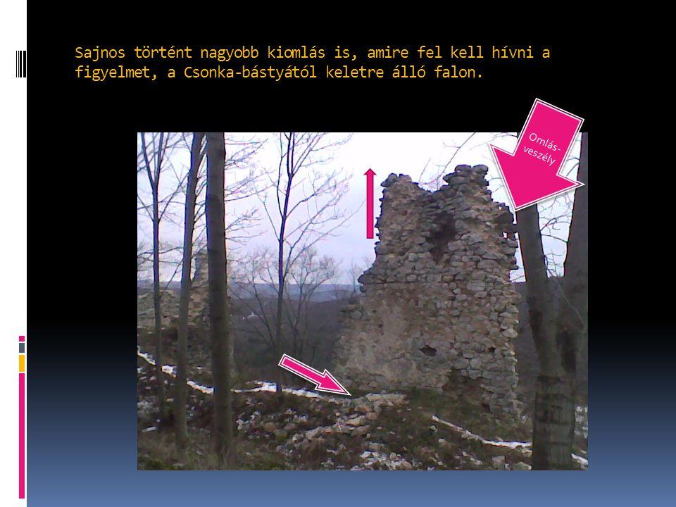Sajnos történt nagyobb kiomlás is, amire fel kell hívni a figyelmet, a Csonka-bástyától keletre álló falon. Omlás- veszély