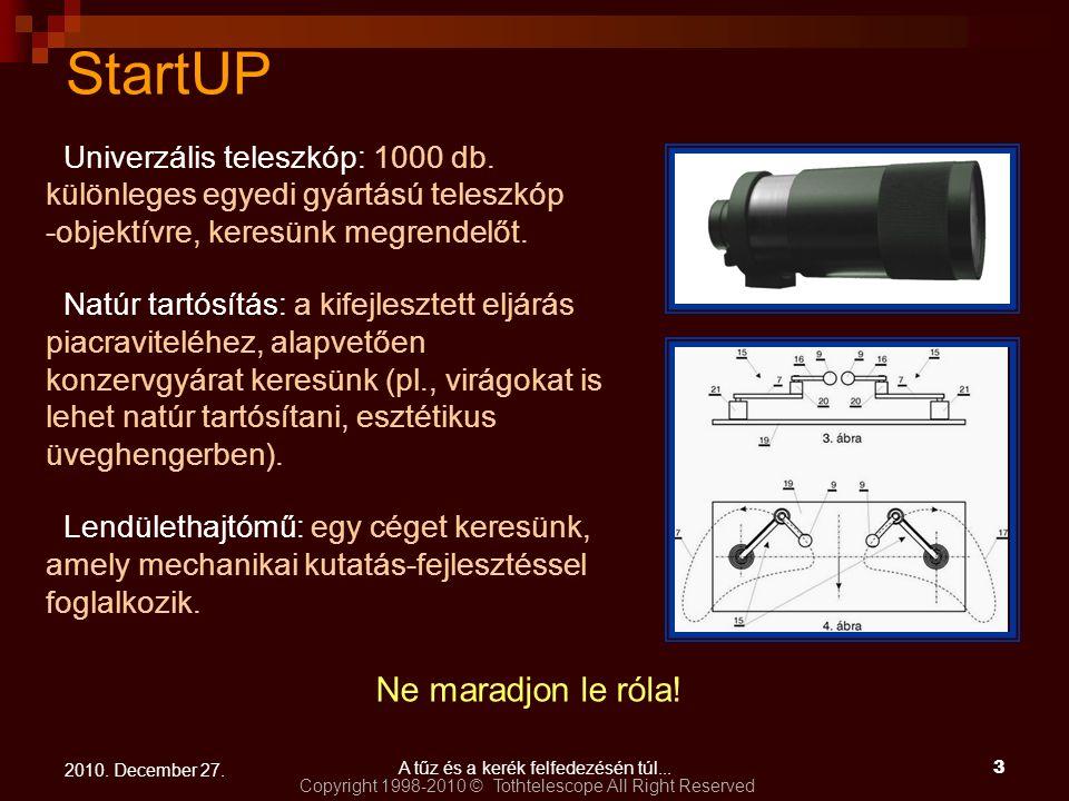 Copyright 1998-2010 © Tothtelescope All Right Reserved A tűz és a kerék felfedezésén túl...3 2010. December 27. StartUP Univerzális teleszkóp: 1000 db