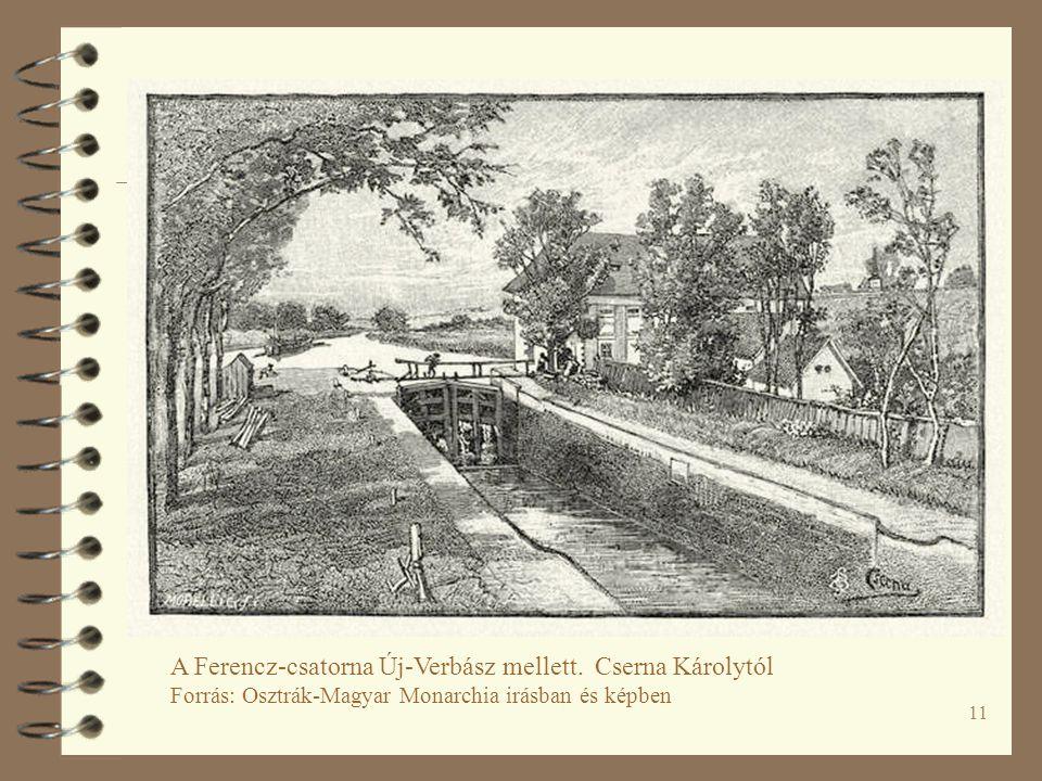 11 A Ferencz-csatorna Új-Verbász mellett. Cserna Károlytól Forrás: Osztrák-Magyar Monarchia irásban és képben