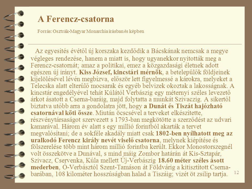 12 Az egyesítés évétől új korszaka kezdődik a Bácskának nemcsak a megye végleges rendezése, hanem a miatt is, hogy ugyanekkor nyitották meg a Ferencz-