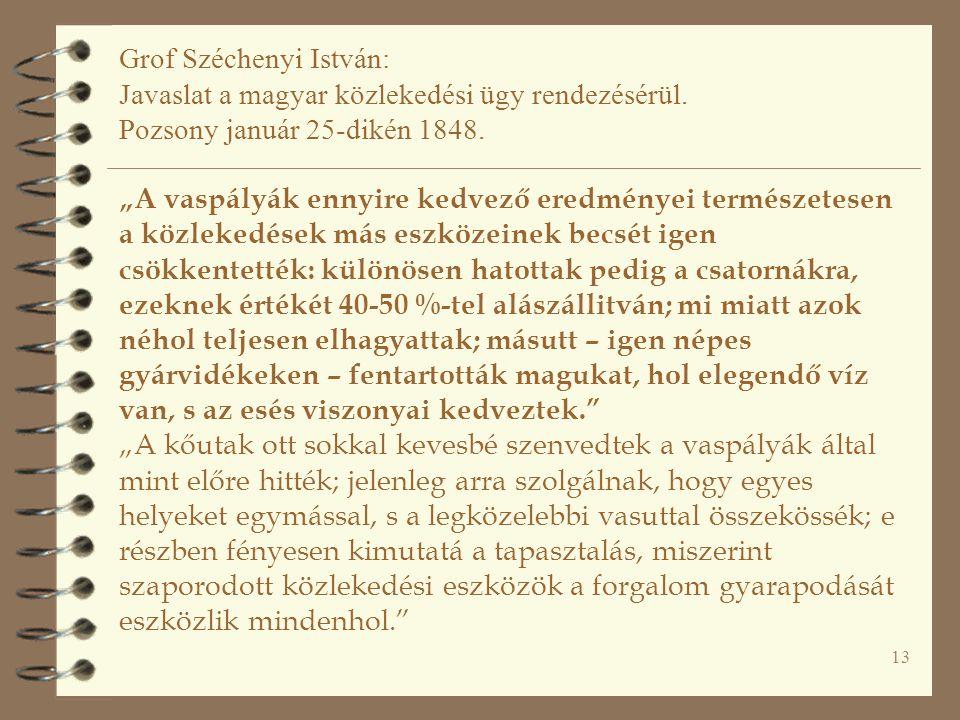 """13 Grof Széchenyi István: Javaslat a magyar közlekedési ügy rendezésérül. Pozsony január 25-dikén 1848. """"A vaspályák ennyire kedvező eredményei termés"""
