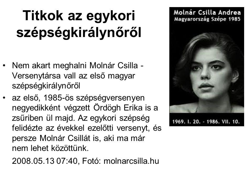 Titkok az egykori szépségkirálynőről •Nem akart meghalni Molnár Csilla - Versenytársa vall az első magyar szépségkirálynőről •az első, 1985-ös szépségversenyen negyedikként végzett Ördögh Erika is a zsűriben ül majd.