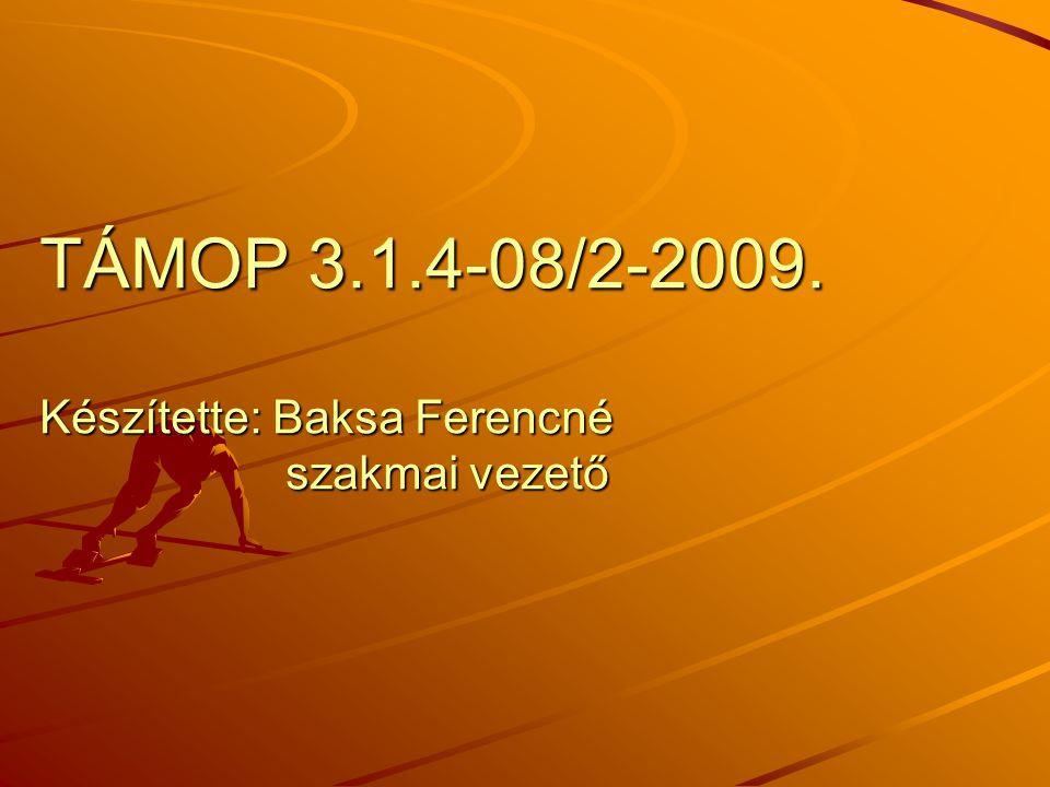 TÁMOP 3.1.4-08/2-2009. Készítette: Baksa Ferencné szakmai vezető