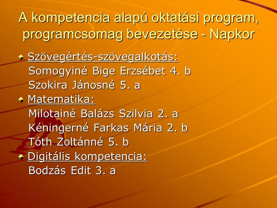 A kompetencia alapú oktatási program, programcsomag bevezetése - Napkor Szövegértés-szövegalkotás: Somogyiné Bige Erzsébet 4. b Somogyiné Bige Erzsébe