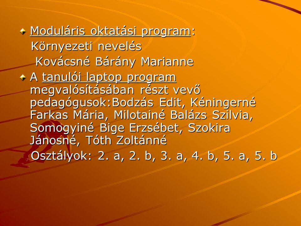 Moduláris oktatási program: Környezeti nevelés Környezeti nevelés Kovácsné Bárány Marianne Kovácsné Bárány Marianne A tanulói laptop program megvalósí