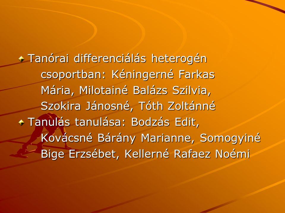 Tanórai differenciálás heterogén csoportban: Kéningerné Farkas csoportban: Kéningerné Farkas Mária, Milotainé Balázs Szilvia, Mária, Milotainé Balázs