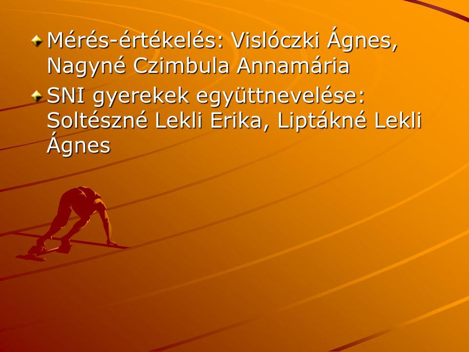 Mérés-értékelés: Vislóczki Ágnes, Nagyné Czimbula Annamária SNI gyerekek együttnevelése: Soltészné Lekli Erika, Liptákné Lekli Ágnes