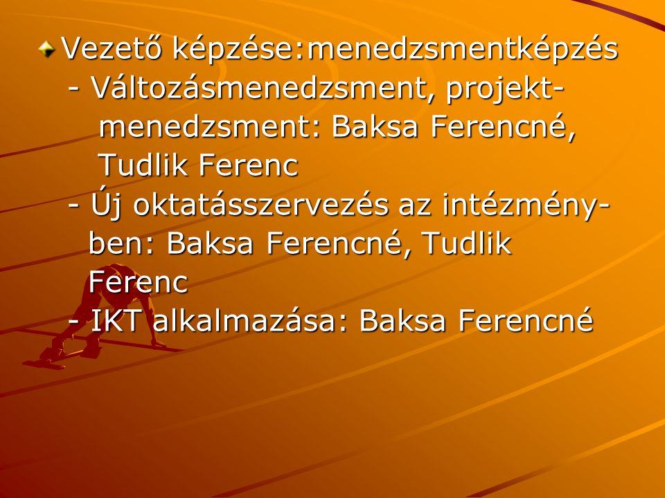 Vezető képzése:menedzsmentképzés - Változásmenedzsment, projekt- - Változásmenedzsment, projekt- menedzsment: Baksa Ferencné, menedzsment: Baksa Feren