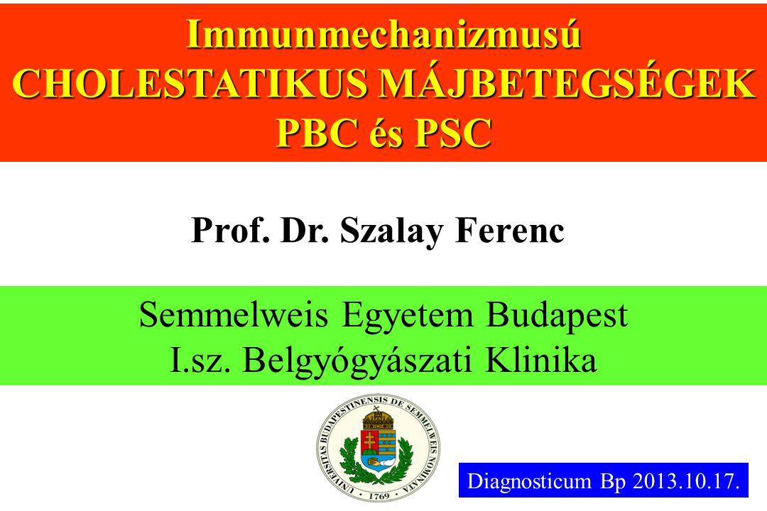 Semmelweis Egyetem Budapest I.sz. Belgyógyászati Klinika Immunmechanizmusú CHOLESTATIKUS MÁJBETEGSÉGEK PBC és PSC Prof. Dr. Szalay Ferenc Diagnosticum