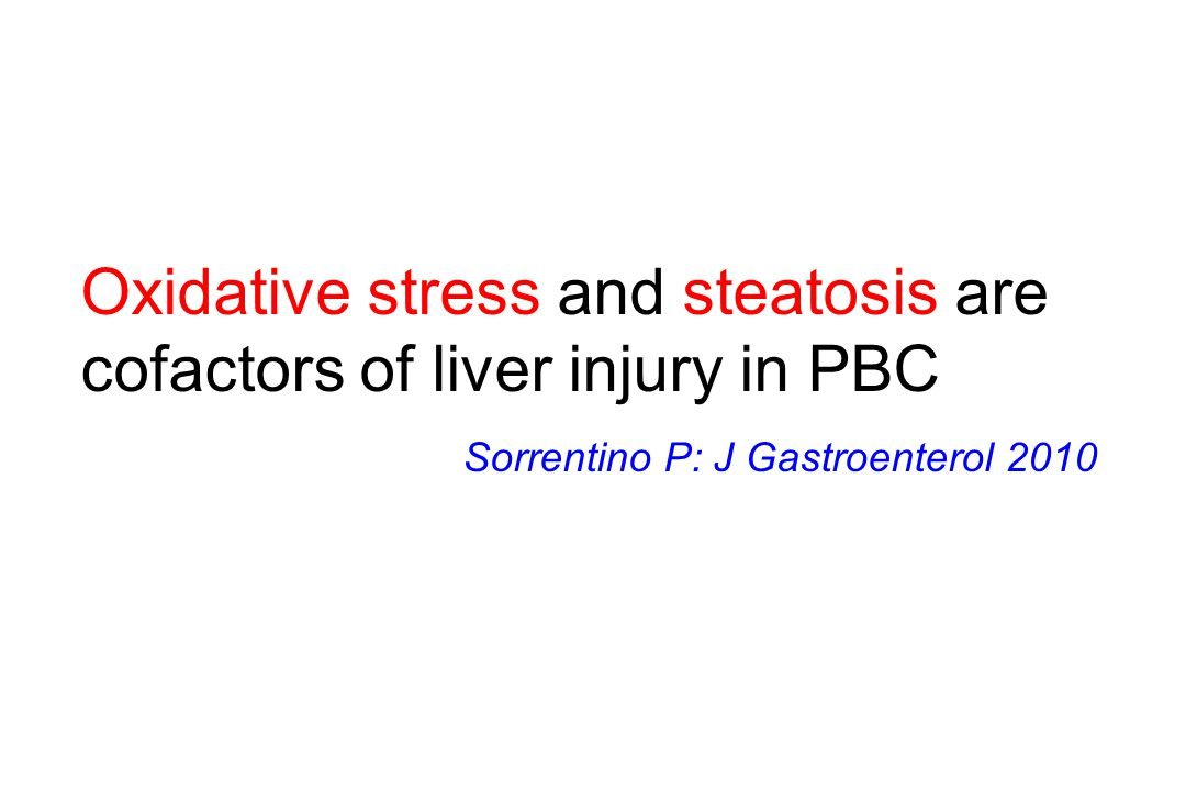 Oxidative stress and steatosis are cofactors of liver injury in PBC Sorrentino P: J Gastroenterol 2010