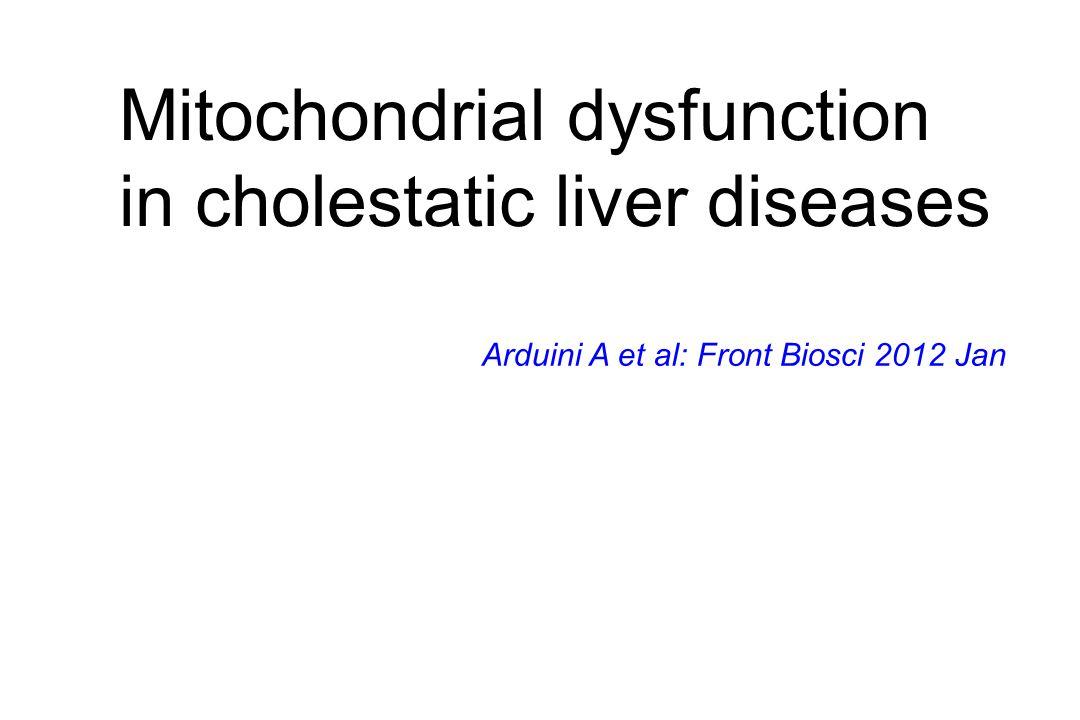Mitochondrial dysfunction in cholestatic liver diseases Arduini A et al: Front Biosci 2012 Jan