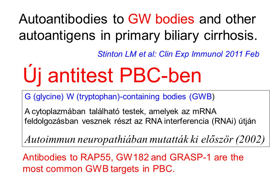 Autoantibodies to GW bodies and other autoantigens in primary biliary cirrhosis. Stinton LM et al: Clin Exp Immunol 2011 Feb G (glycine) W (tryptophan