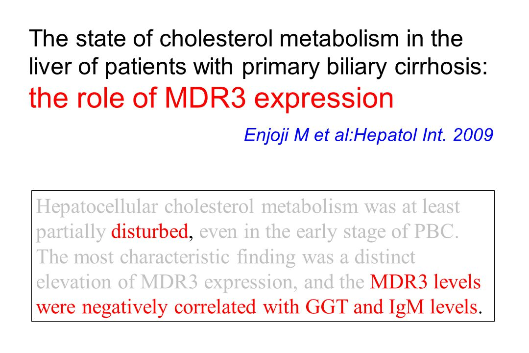 The state of cholesterol metabolism in the liver of patients with primary biliary cirrhosis: the role of MDR3 expression Enjoji M et al:Hepatol Int. 2