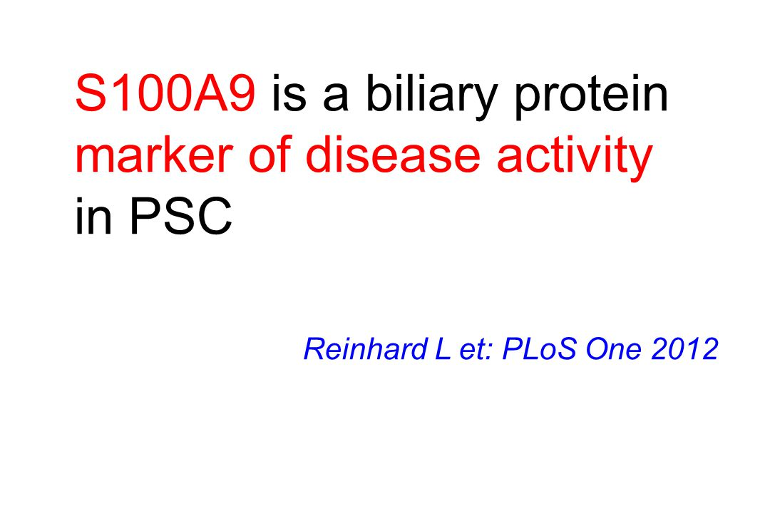 S100A9 is a biliary protein marker of disease activity in PSC Reinhard L et: PLoS One 2012