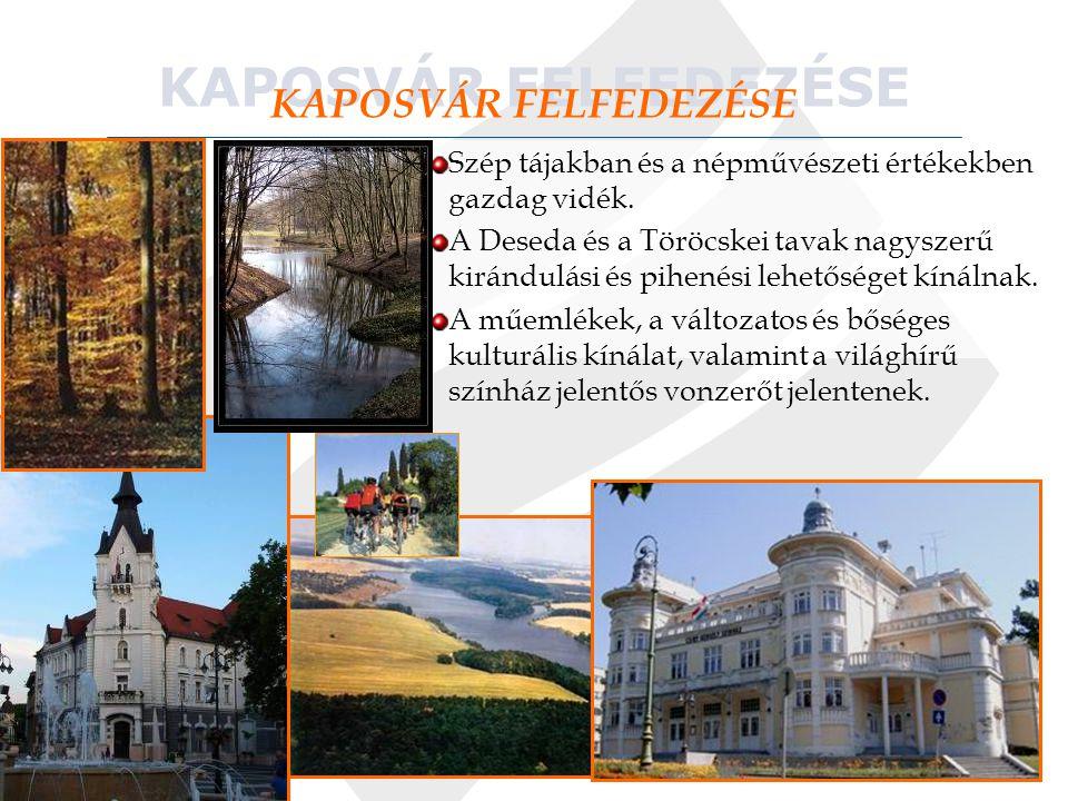 KAPOSVÁR FELFEDEZÉSE Szép tájakban és a népművészeti értékekben gazdag vidék.