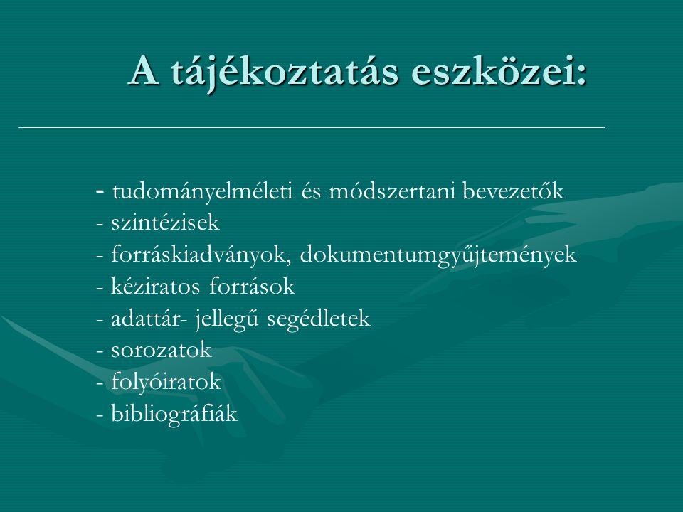 A tájékoztatás eszközei: - tudományelméleti és módszertani bevezetők - szintézisek - forráskiadványok, dokumentumgyűjtemények - kéziratos források - a