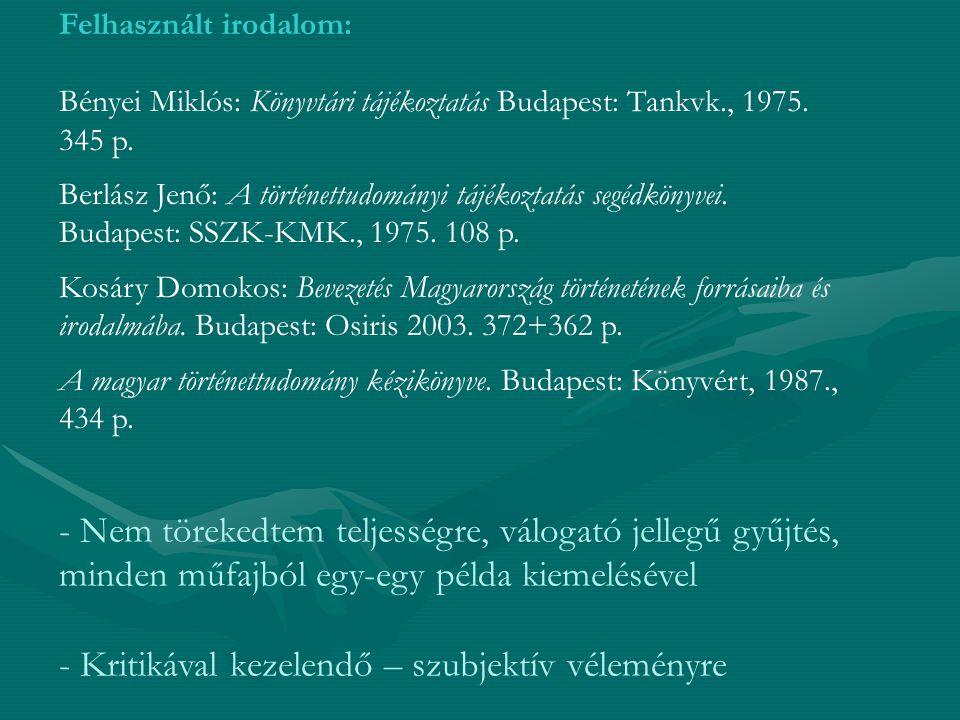 Felhasznált irodalom: Bényei Miklós: Könyvtári tájékoztatás Budapest: Tankvk., 1975. 345 p. Berlász Jenő: A történettudományi tájékoztatás segédkönyve
