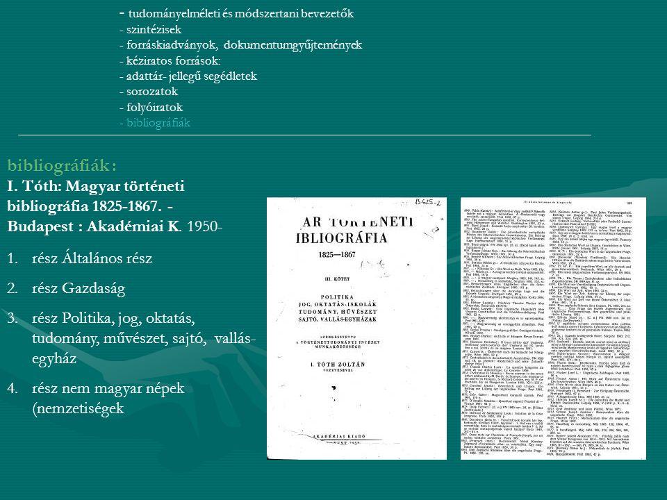 - tudományelméleti és módszertani bevezetők - szintézisek - forráskiadványok, dokumentumgyűjtemények - kéziratos források: - adattár- jellegű segédlet