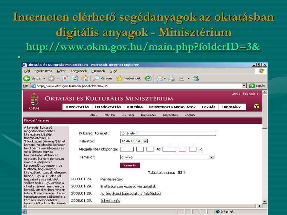 Interneten elérhető segédanyagok az oktatásban digitális anyagok - Minisztérium http://www.okm.gov.hu/main.php?folderID=3& http://www.okm.gov.hu/main.