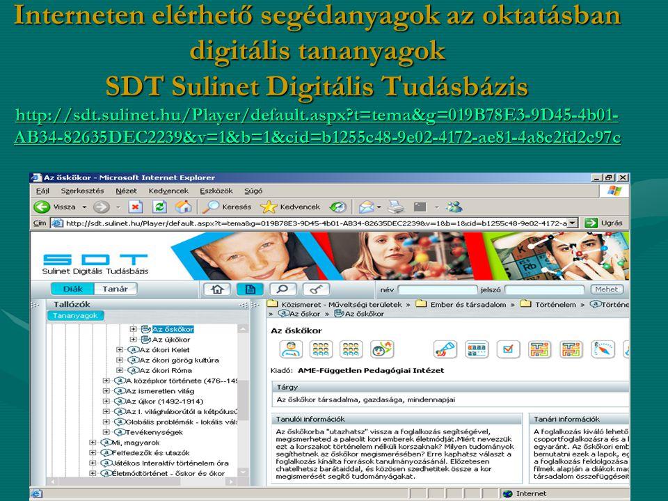 Interneten elérhető segédanyagok az oktatásban digitális tananyagok SDT Sulinet Digitális Tudásbázis http://sdt.sulinet.hu/Player/default.aspx?t=tema&