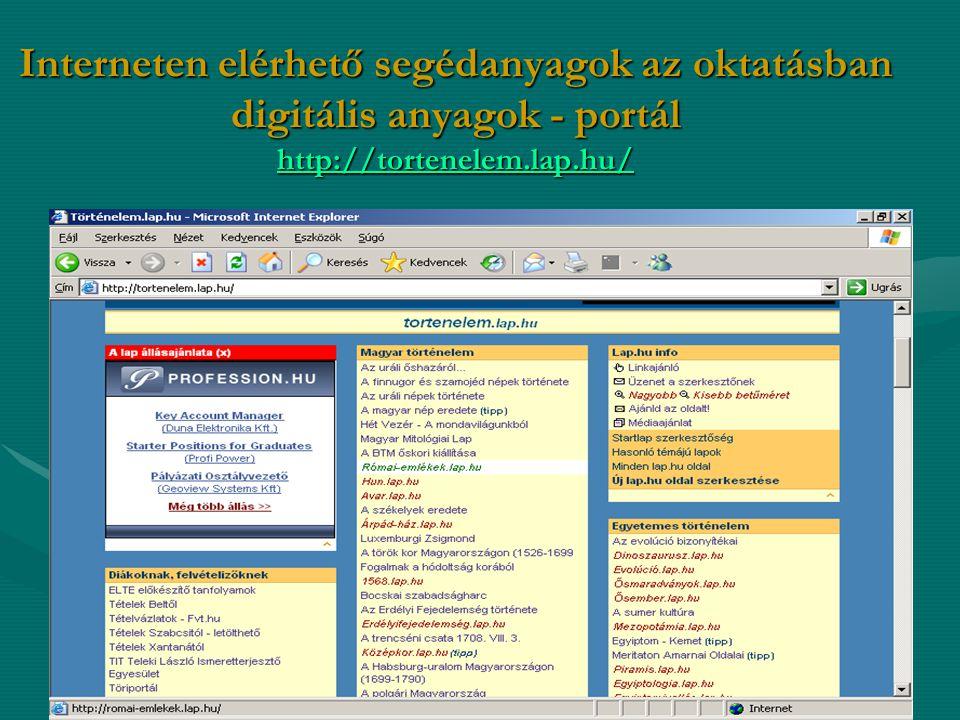 Interneten elérhető segédanyagok az oktatásban digitális anyagok - portál http://tortenelem.lap.hu/ http://tortenelem.lap.hu/