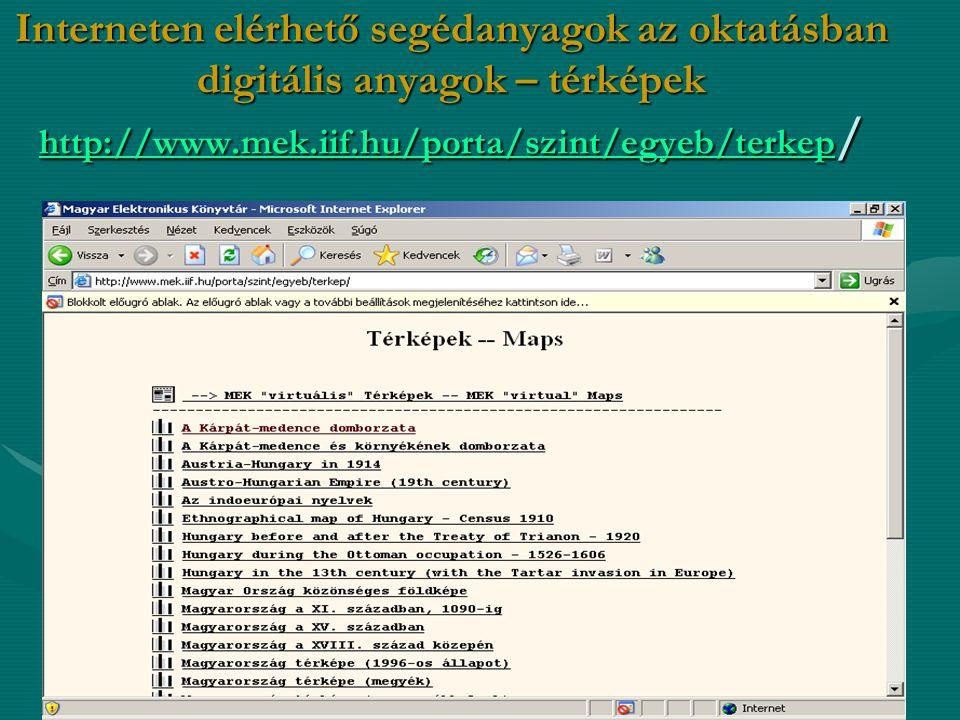 Interneten elérhető segédanyagok az oktatásban digitális anyagok – térképek http://www.mek.iif.hu/porta/szint/egyeb/terkep / http://www.mek.iif.hu/por