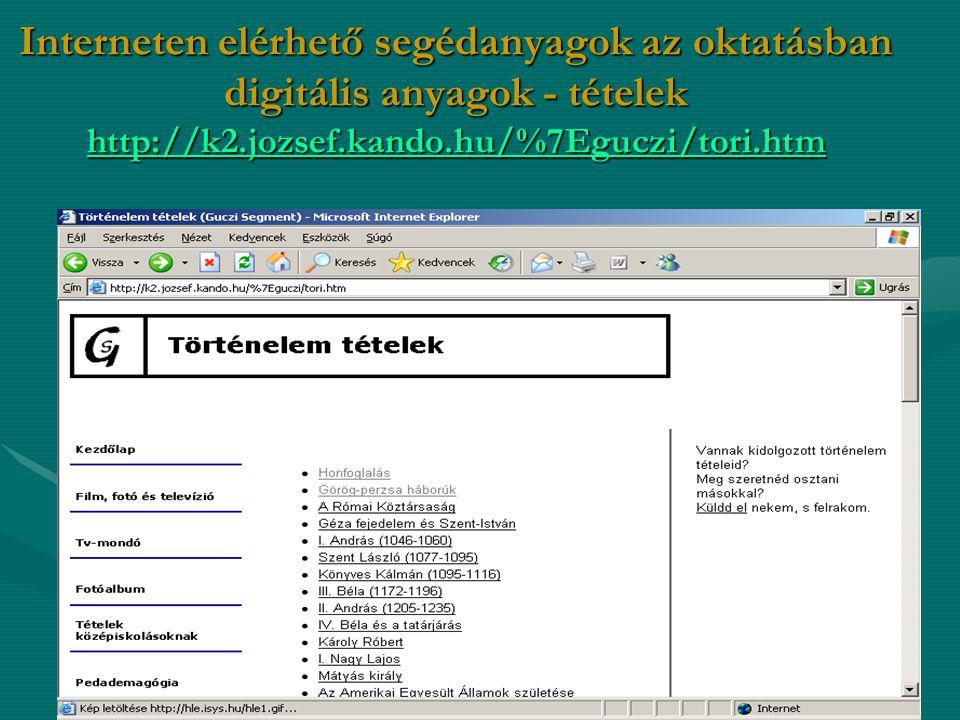 Interneten elérhető segédanyagok az oktatásban digitális anyagok - tételek http://k2.jozsef.kando.hu/%7Eguczi/tori.htm http://k2.jozsef.kando.hu/%7Egu