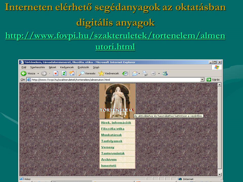 Interneten elérhető segédanyagok az oktatásban digitális anyagok http://www.fovpi.hu/szakteruletek/tortenelem/almen utori.html http://www.fovpi.hu/sza