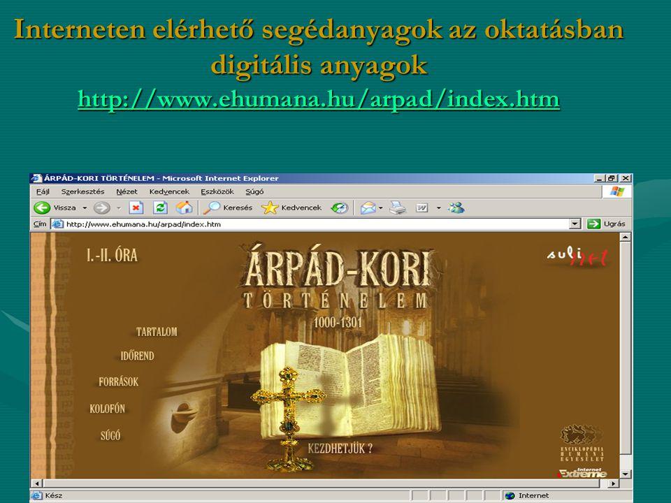 Interneten elérhető segédanyagok az oktatásban digitális anyagok http://www.ehumana.hu/arpad/index.htm http://www.ehumana.hu/arpad/index.htm