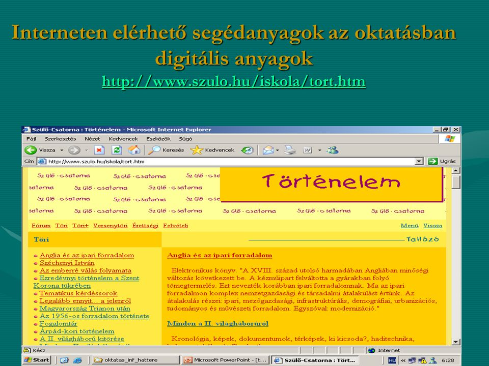 Interneten elérhető segédanyagok az oktatásban digitális anyagok http://www.szulo.hu/iskola/tort.htm http://www.szulo.hu/iskola/tort.htm