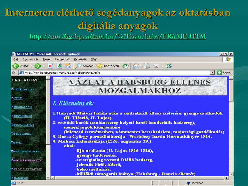 Interneten elérhető segédanyagok az oktatásban digitális anyagok http://nov.lkg-bp.sulinet.hu/%7Eaaa/habs/FRAME.HTM http://nov.lkg-bp.sulinet.hu/%7Eaa