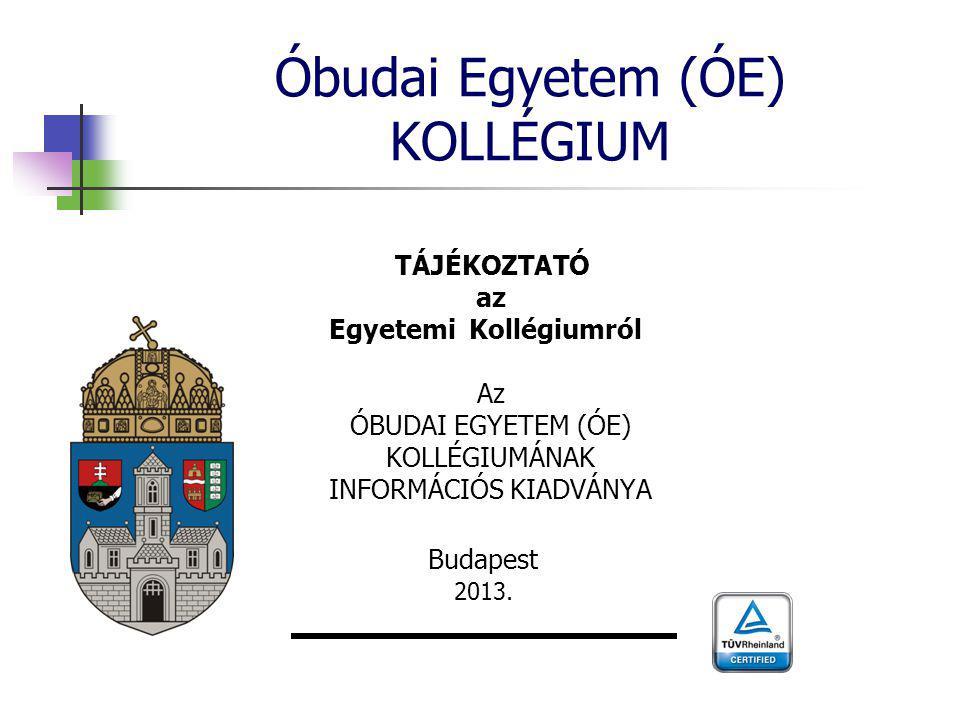 Óbudai Egyetem (ÓE) KOLLÉGIUM TÁJÉKOZTATÓ az Egyetemi Kollégiumról Az ÓBUDAI EGYETEM (ÓE) KOLLÉGIUMÁNAK INFORMÁCIÓS KIADVÁNYA Budapest 2013.