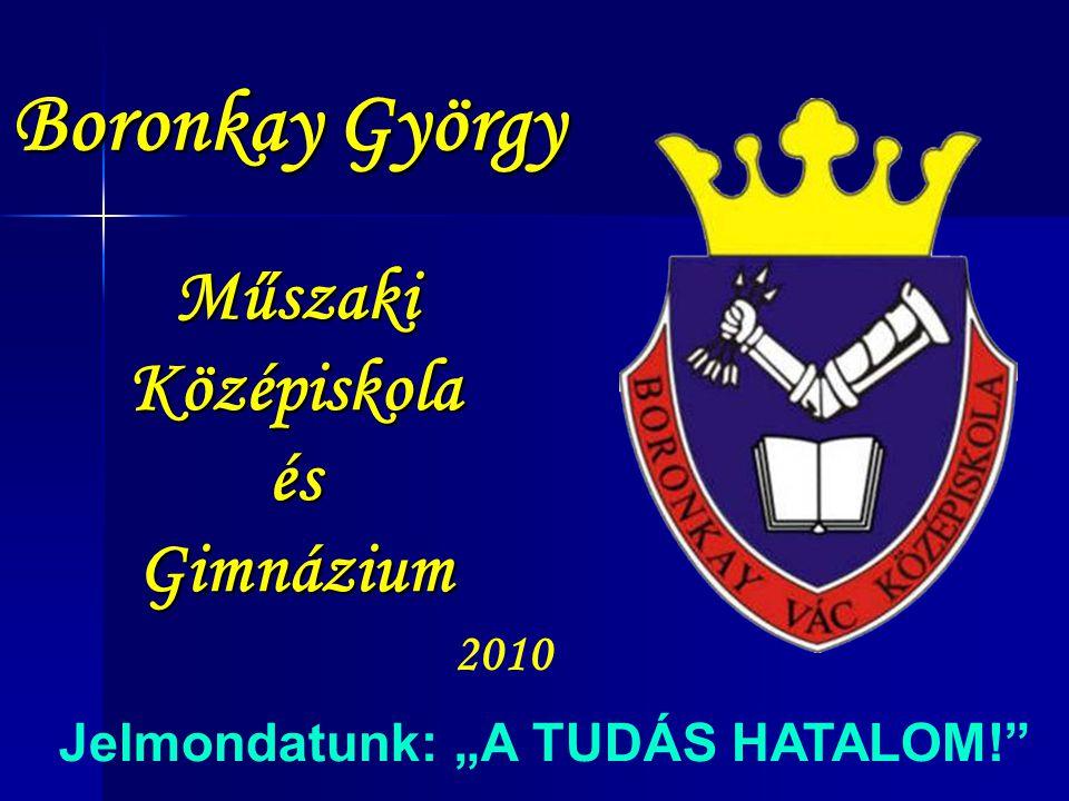 """Boronkay György Műszaki Középiskola és Gimnázium Jelmondatunk: """"A TUDÁS HATALOM!"""" 2010"""