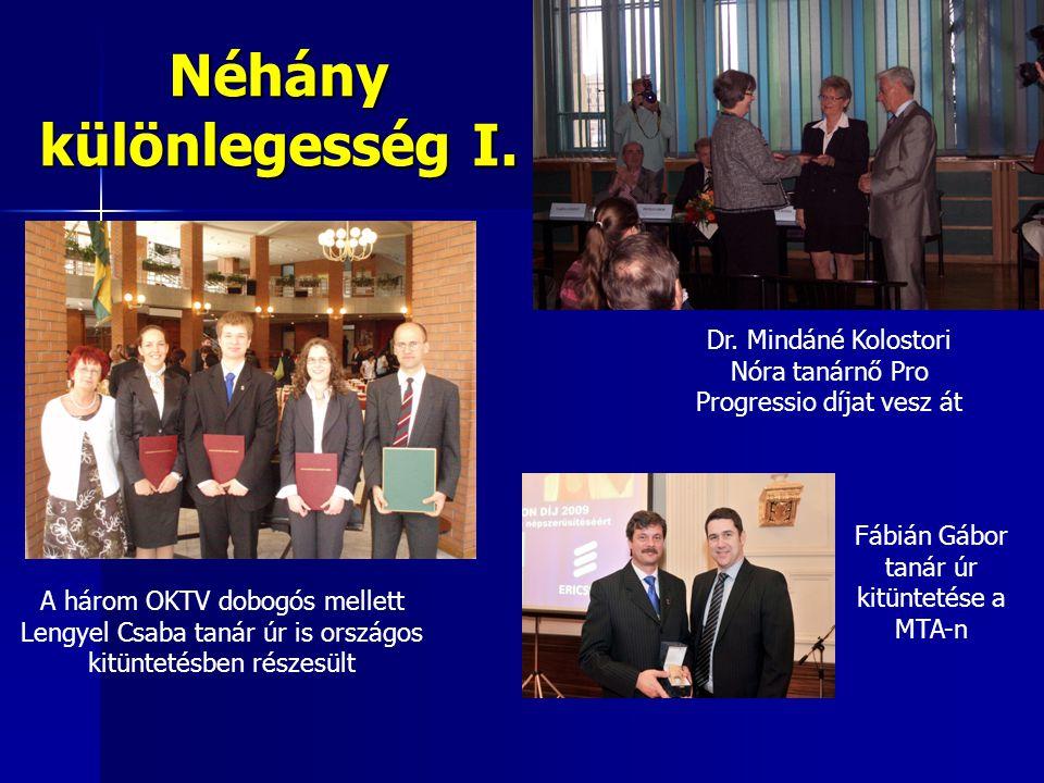 Néhány különlegesség I. Dr. Mindáné Kolostori Nóra tanárnő Pro Progressio díjat vesz át A három OKTV dobogós mellett Lengyel Csaba tanár úr is országo